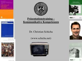 Präsentationstraining –  Kommunikative Kompetenzen Dr. Christian Schicha (schicha)