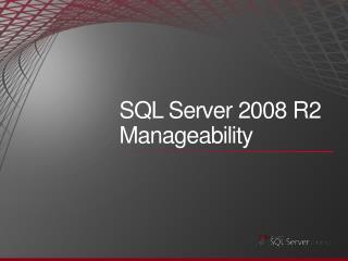 SQL Server 2008 R2 Manageability
