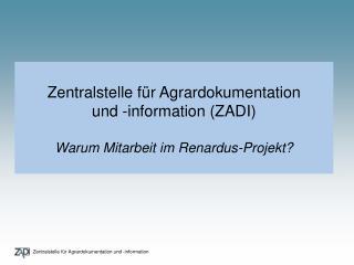 Zentralstelle für Agrardokumentation  und -information (ZADI) Warum Mitarbeit im Renardus-Projekt?