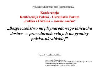 POLSKO-UKRAIŃSKA  IZBA  GOSPODARCZA Konferencja  Konferencja Polsko - Ukraińskie  Forum