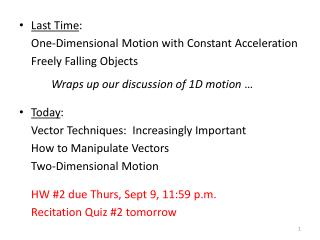 Last Time : 	One-Dimensional Motion with Constant Acceleration 	Freely Falling Objects