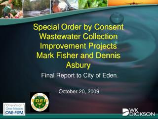 Special Order by Consent Wastewater Collection Improvement Projects Mark Fisher and Dennis Asbury