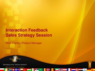 Interaction Feedback Sales Strategy Session Gina Clarkin, Product Manager