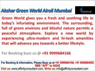 Akshar Green World Airoli Navi Mumbai @ 09999684166