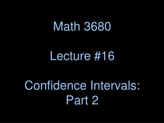 Math 3680 Lecture #16 Confidence Intervals: Part 2