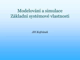 Modelov�n� a simulace Z�kladn� syst�mov� vlastnosti