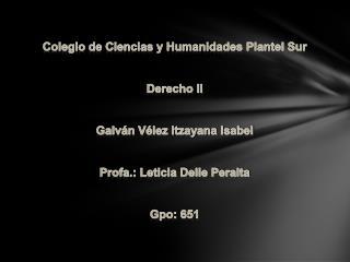 Colegio de Ciencias y Humanidades Plantel Sur Derecho II Galván Vélez Itzayana Isabel