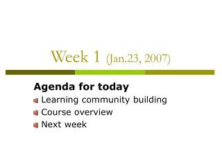 Week 1  (Jan.23, 2007)
