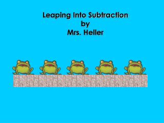 Leaping Into Subtraction by Mrs. Heller