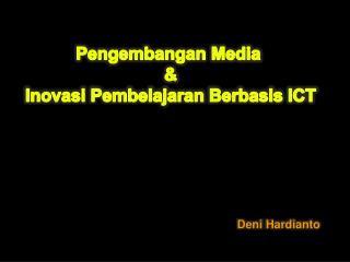 Pengembangan  Media  & Inovasi Pembelajaran Berbasis  ICT