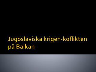 Jugoslaviska  krigen-koflikten  p� Balkan