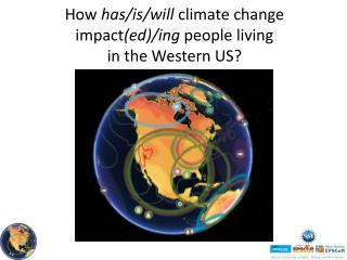 How  has/is/will  climate change impact (ed) / ing people living in the Western US?