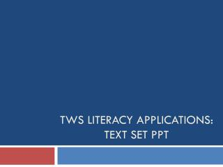 tWS  Literacy Applications: Text Set  Ppt