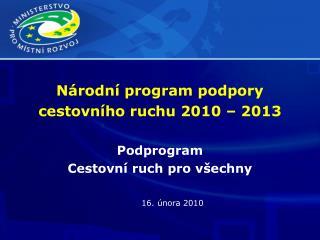 Národní program podpory cestovního ruchu 2010 – 2013 Podprogram Cestovní ruch pro všechny