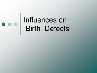 Influences on  Birth  Defects