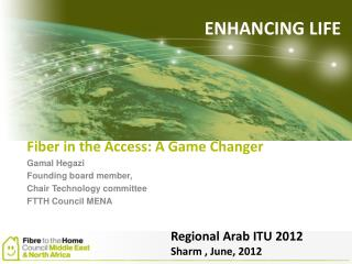 Fiber in the Access: A Game Changer Gamal Hegazi Founding board member,