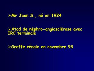 Mr Jean S., n� en 1924 Atcd de n�phro-angioscl�rose avec IRC terminale
