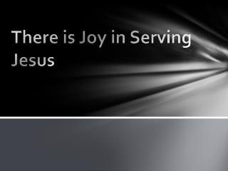 There is Joy in Serving Jesus