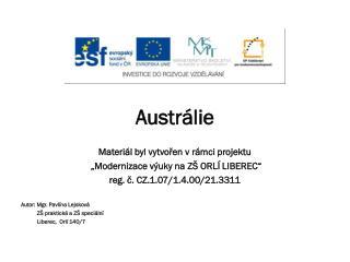 """Austrálie Materiál byl vytvořen v rámci projektu  """"Modernizace výuky na ZŠ ORLÍ LIBEREC"""""""