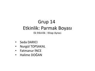 Grup 14 Etkinlik: Parmak Boyası  Ek Etkinlik : Kitap Ayracı