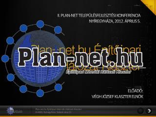 II. PLAN-NET TELEP�L�SFEJLESZT�SI KONFERENCIA NY�REGYH�ZA, 2012. �PRILIS 5.