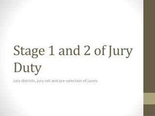 Stage 1 and 2 of Jury Duty