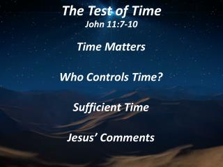The Test of Time John 11:7-10