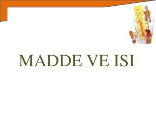 M ADDE VE ISI