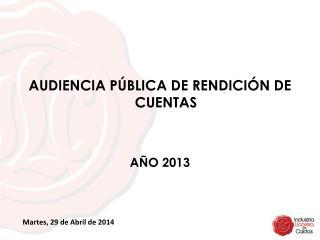 AUDIENCIA PÚBLICA DE RENDICIÓN DE CUENTAS  AÑO 2013