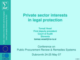 Private sector interests  in legal protection Tomaž Vesel First deputy president Court of Audit