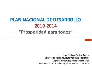 """Plan Nacional de Desarrollo  2010-2014 """"Prosperidad para todos"""""""