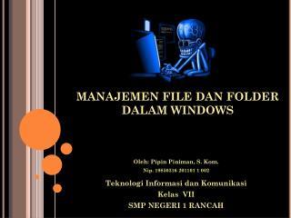 Oleh :  Pipin Piniman , S.  Kom . Nip. 19850316 201101 1 002