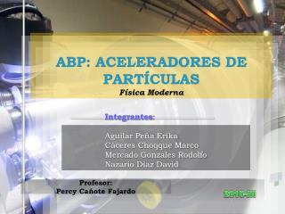 ABP: ACELERADORES DE PARTÍCULAS Física Moderna