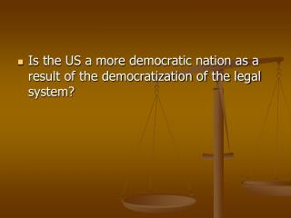 Is the US a more democratic nation as a result of the democratization of the legal system?