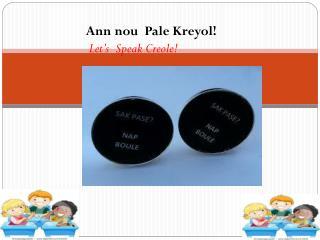 Ann  nou   Pale  Kreyol !  Let's  Speak Creole!