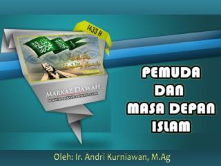 Oleh : Ir.  Andri Kurniawan ,  M.Ag
