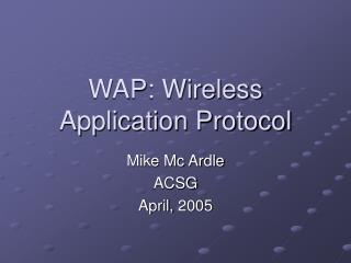 WAP: Wireless Application Protocol