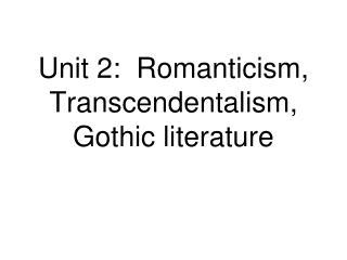 Unit 2:  Romanticism, Transcendentalism, Gothic literature