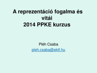 A  reprezent�ci� fogalma �s vit�i 2014 PPKE kurzus