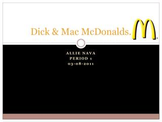 Dick & Mac  McDonalds.