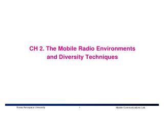CH 2. The Mobile Radio Environments and Diversity Techniques