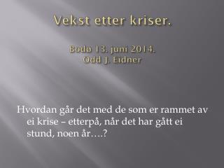 Vekst etter kriser. Bod� 13. juni 2014. Odd J. Eidner