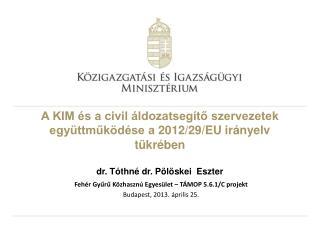 Fehér Gyűrű Közhasznú Egyesület – TÁMOP 5.6.1/C projekt  Budapest , 2013.  április 25.