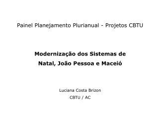 Painel Planejamento Plurianual - Projetos CBTU Modernização dos Sistemas de