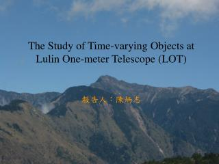The Study of Time-varying Objects at Lulin One-meter Telescope (LOT)