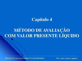 Capítulo 4 MÉTODO DE AVALIAÇÃO  COM VALOR PRESENTE LÍQUIDO