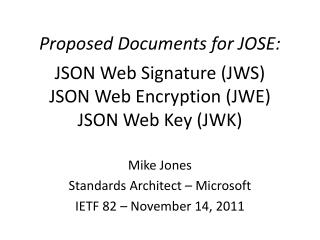 Proposed Documents for JOSE: JSON Web Signature (JWS) JSON Web Encryption (JWE) JSON Web Key (JWK)