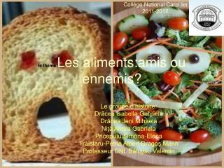 le thème : Les aliments:amis ou ennemis?