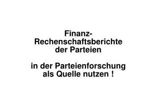 Finanz- Rechenschaftsberichte der Parteien in der Parteienforschung als Quelle nutzen !