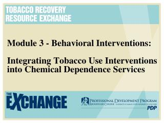 Module 3 - Behavioral Interventions:  Integrating Tobacco Use Interventions into Chemical Dependence Services